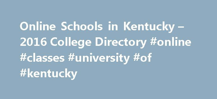 Online Schools in Kentucky – 2016 College Directory #online #classes #university #of #kentucky http://alabama.remmont.com/online-schools-in-kentucky-2016-college-directory-online-classes-university-of-kentucky/  # Online Colleges in Kentucky Online higher education has been on the rise in the state of Kentucky in recent years thanks to efforts by the Council on Postsecondary Education. The council has an entire committee called the Distance Learning Advisory Committee, dedicated to promoting…