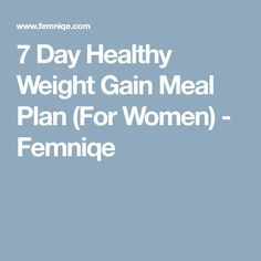 7 Day Healthy Weight Gain Meal Plan (For Women) - Femniqe