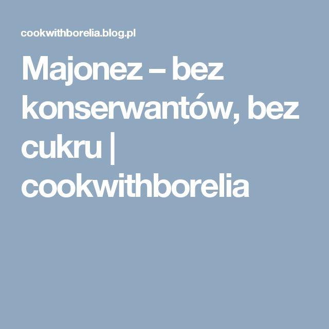 Majonez – bez konserwantów, bez cukru | cookwithborelia