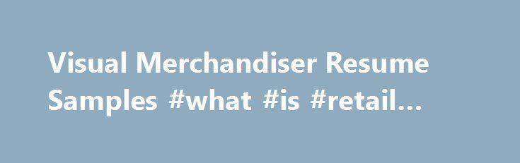 Visual Merchandiser Resume Samples #what #is #retail #sales http://retail.remmont.com/visual-merchandiser-resume-samples-what-is-retail-sales/  #visual merchandiser jobs # Visual Merchandiser resume samples Visual Merchandisers play a crucial […]
