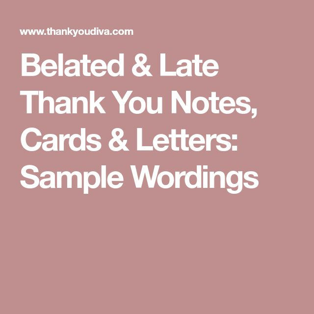 Belated & Late Thank You Notes, Cards & Letters: Sample Wordings