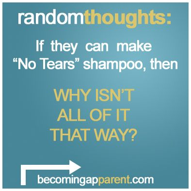 """If they can make """"No Tears"""" shampoo, then WHY ISN'T ALL OF IT THAT WAY?  Adults: Do you enjoy crying that much?    #newdad #blog #dad #parenting #kids #babydontcry"""