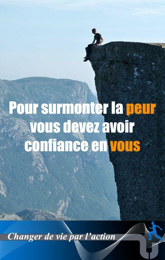 Citation en image http://www.changer-vie-action.fr/pour-surmonter-la-peur-vous-devez-avoir-confiance-en-vous/