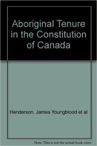 Aboriginal tenure in the constitution of Canada: James Youngblood Henderson: 9780459239367: Books - Amazon.ca
