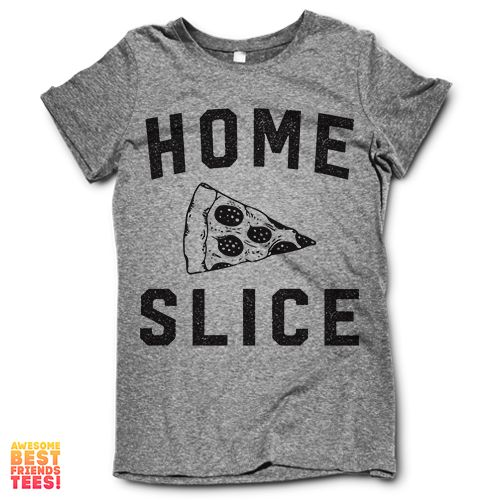 Athletic Grey Women's T Shirt With Saying: Home Slice, as well as a pizza graphic