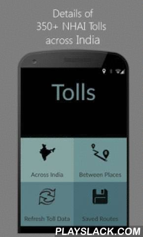 Toll Plaza India Roads Highway  Android App - playslack.com , For Cars/Jeeps/Vans, TollPlaza enables you to:# View detailed listing of toll plaza on National Highways# View information about 350+ tolls on National Highways# Find toll charges for single, return & monthly pass on tolls# View distance between your current location & the tolls across India # Search for tolls by toll name, operator, name of state (for example: all tolls in Karnataka, tolls operated by L&T) # Find out…