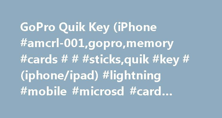 GoPro Quik Key (iPhone #amcrl-001,gopro,memory #cards # # #sticks,quik #key #(iphone/ipad) #lightning #mobile #microsd #card #reader,microsd http://savings.nef2.com/gopro-quik-key-iphone-amcrl-001gopromemory-cards-sticksquik-key-iphoneipad-lightning-mobile-microsd-card-readermicrosd/  # Products Appliances TV Home Theater Computers Tablets Cameras Camcorders Cell Phones Audio Video Games Movies Music Car Electronics GPS Wearable Technology Health, Fitness Beauty Home, Garage Office Smart…
