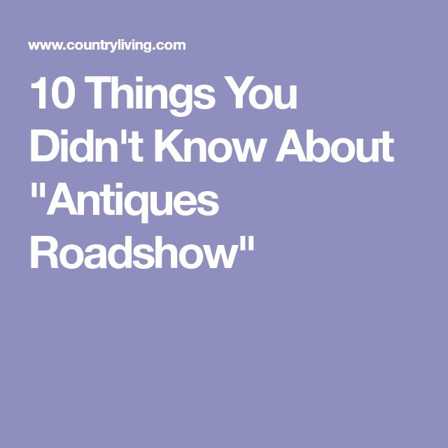 "10 Things You Didn't Know About ""Antiques Roadshow"""