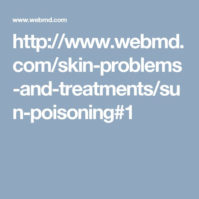 http://www.webmd.com/skin-problems-and-treatments/sun-poisoning#1