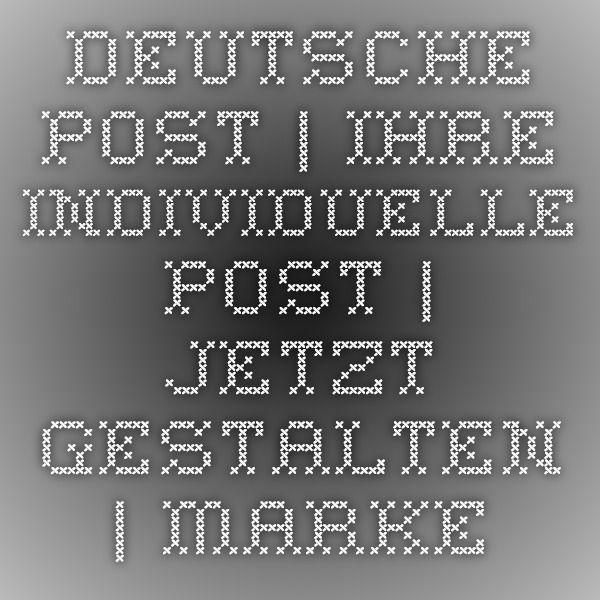 Deutsche Post   Ihre individuelle Post   Jetzt gestalten   Marke Individuell