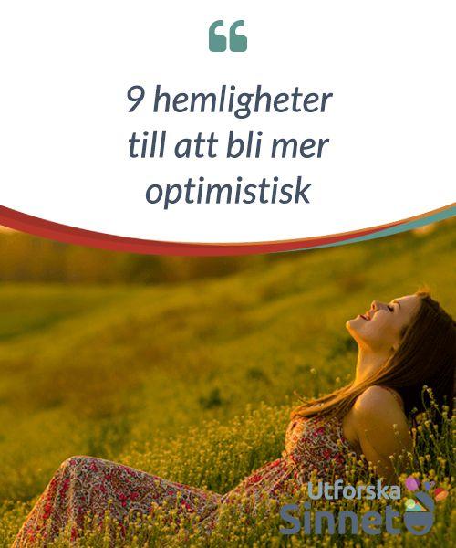 """9 hemligheter till att bli mer optimistisk.  """"#Selektivt minne för att komma ihåg den goda, #logiska #godheten att inte #förstöra nuet, och trotsig #optimism för att #konfrontera #framtiden."""""""
