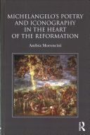 Michelangelo's poetry and iconography in the heart of the Reformation / Ambra Moroncini