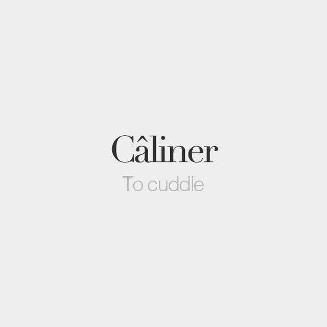 Câliner   To cuddle