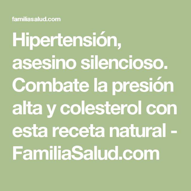 Hipertensión, asesino silencioso. Combate la presión alta y colesterol con esta receta natural - FamiliaSalud.com