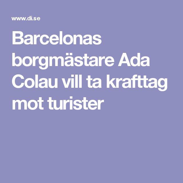 Barcelonas borgmästare Ada Colau vill ta krafttag mot turister