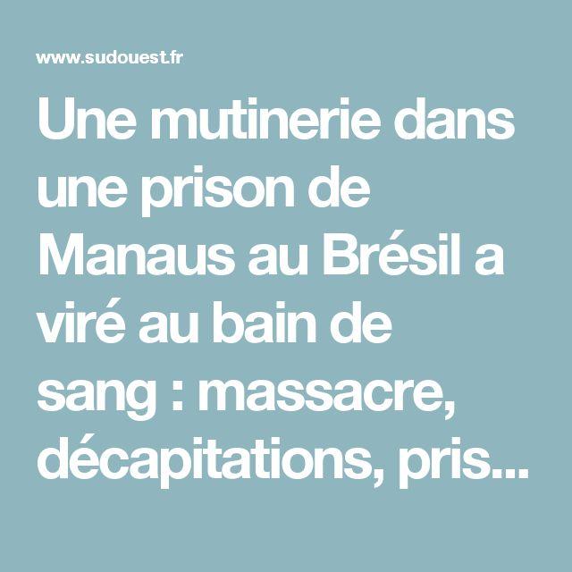 Une mutinerie dans une prison de Manaus au Brésil a viré au bain de sang: massacre, décapitations, prise d'otages et évasions ont eu lieu dans la nuit de dimanche à lundi