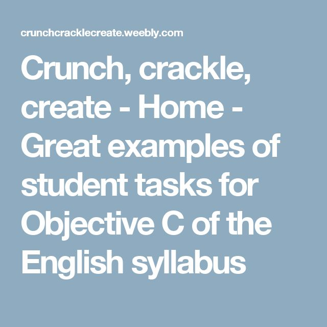 Crunch, crackle, create - Home - Great examples of student tasks for Objective C of the English syllabus