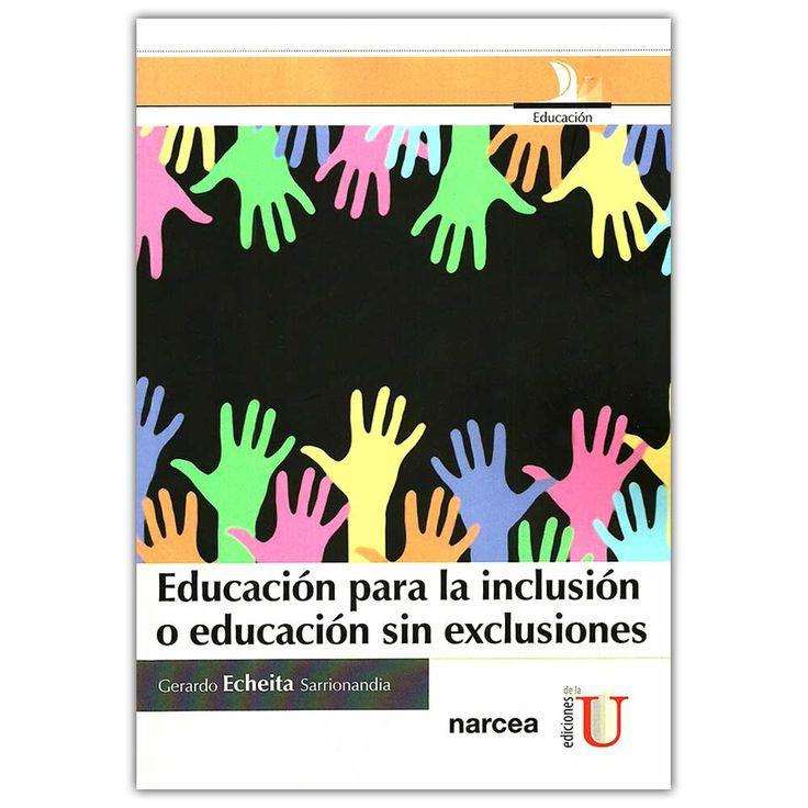 Educación para la inclusión o educación sin exclusiones – Gerardo Echeitas Sarrionandia - Ediciones de la U – Editorial Narcea  http://www.librosyeditores.com/tiendalemoine/4234-educacion-para-la-inclusion-o-educacion-sin-exclusiones--9789587622201.html  Editores y distribuidores