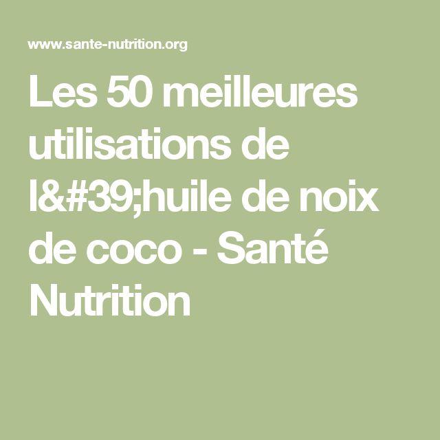Les 50 meilleures utilisations de l'huile de noix de coco - Santé Nutrition