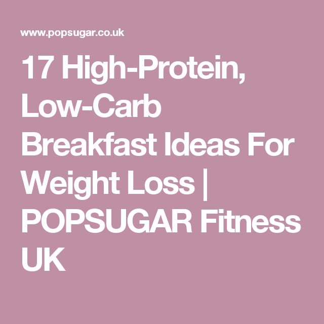 17 High-Protein, Low-Carb Breakfast Ideas For Weight Loss   POPSUGAR Fitness UK