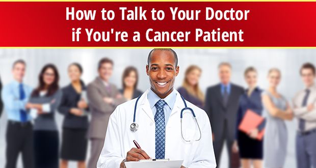 If you're a cancer patient, here are some tips on how to talk to your doctor so they'll listen. And when you need a second opinion.