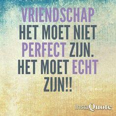 Vriendschap het moet niet perfect zijn het moet echt zijn!