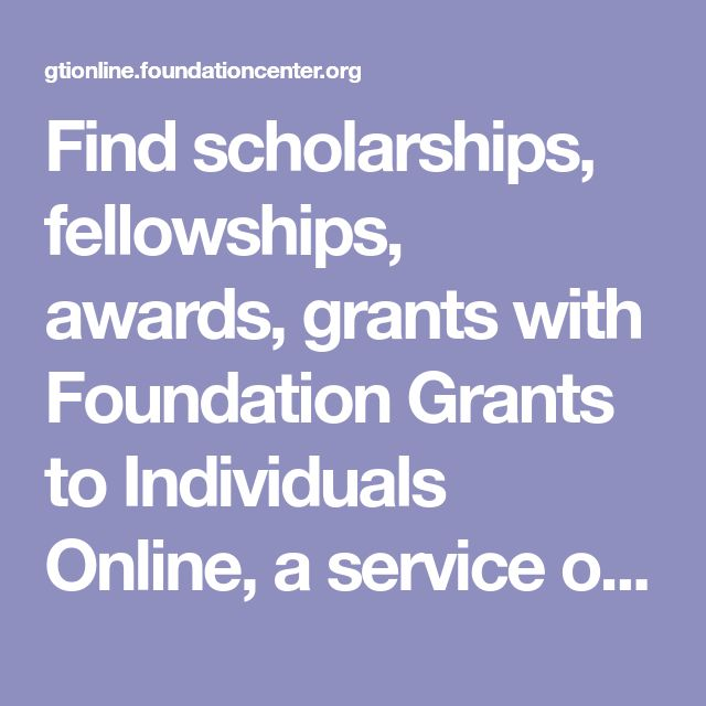 Find scholarships, fellowships, awards, grants with Foundation Grants to Individuals Online, a service of the Foundation Center