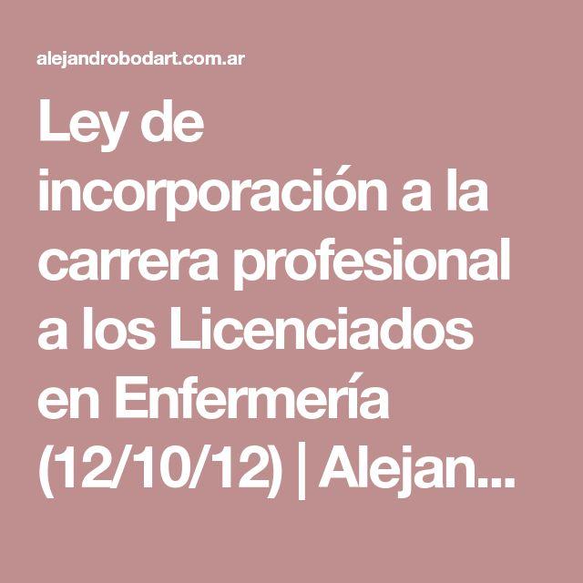 Ley de incorporación a la carrera profesional a los Licenciados en Enfermería (12/10/12) | Alejandro Bodart