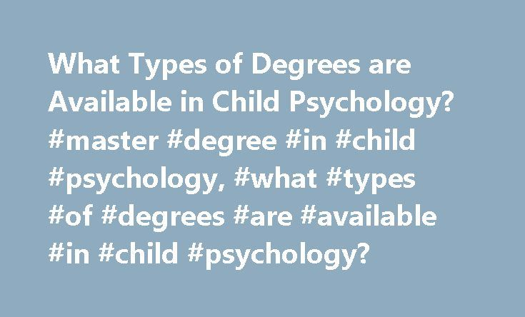 What Types of Degrees are Available in Child Psychology? #master #degree #in #child #psychology, #what #types #of #degrees #are #available #in #child #psychology? http://nebraska.remmont.com/what-types-of-degrees-are-available-in-child-psychology-master-degree-in-child-psychology-what-types-of-degrees-are-available-in-child-psychology/  # What Types of Degrees Are Available in Child Psychology? Get details on undergraduate and graduate programs in child psychology. Find out what you'll study…