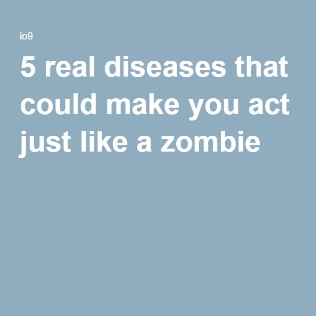 5 real diseases that could make you act just like a zombie
