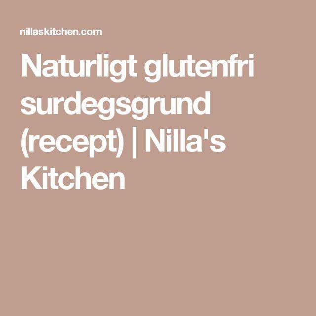 Naturligt glutenfri surdegsgrund (recept) | Nilla's Kitchen