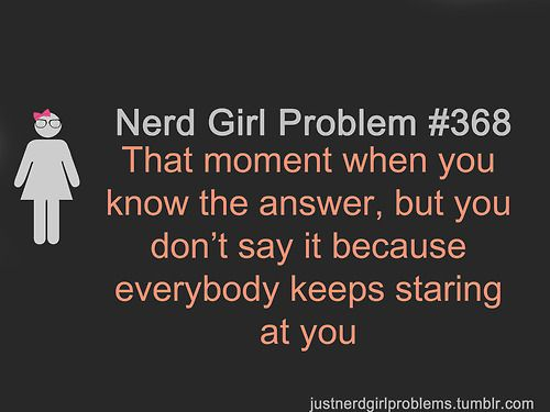 Nerd girl problems - TRUE