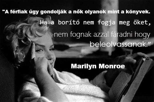 """""""A férfiak úgy gondolják, a nők olyanok mint a könyvek. Ha a borító nem fogja meg őket, nem fognak azzal fáradni, hogy beleolvassanak."""" (Marilyn Monroe) - A kép forrása: OnlinePszichologia # Facebook"""