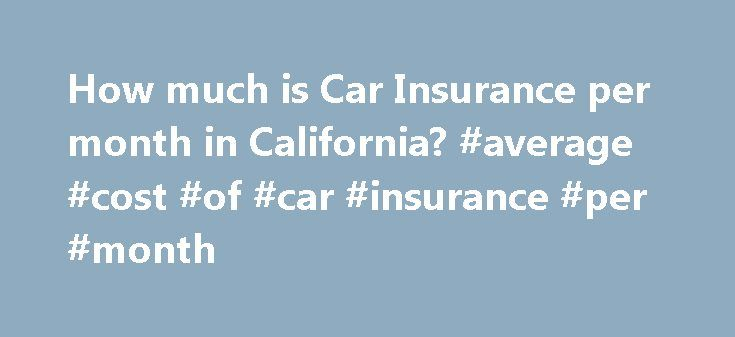 How much is Car Insurance per month in California? #average #cost #of #car #insurance #per #month http://spain.remmont.com/how-much-is-car-insurance-per-month-in-california-average-cost-of-car-insurance-per-month/  # How much is Car Insurance per month in California? Drivers in California are required to maintain a certain level of car insurance coverage to make sure they have the financial means to pay for any auto accident damages or injuries they may cause. Accidents can be very…