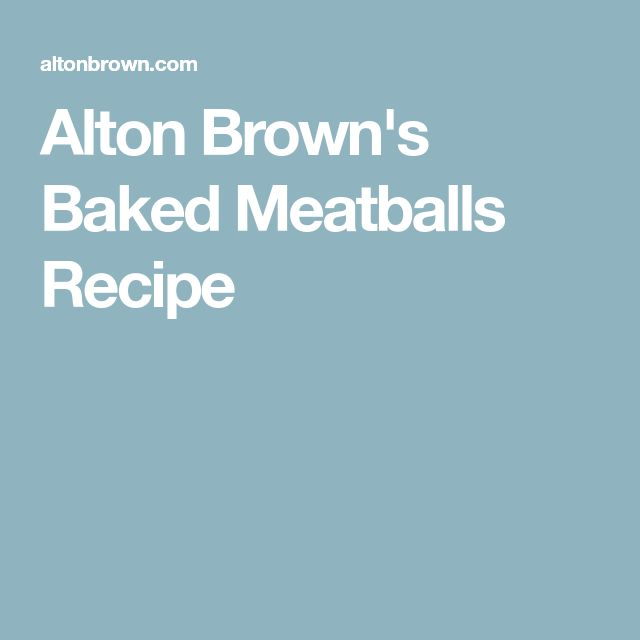 Alton Brown's Baked Meatballs Recipe