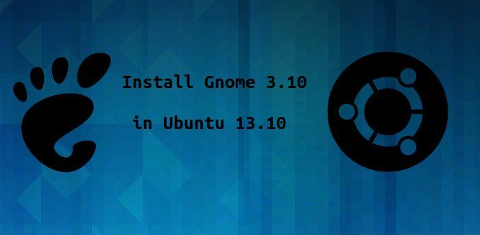 How To Install Gnome 3.10 In Ubuntu 13.10