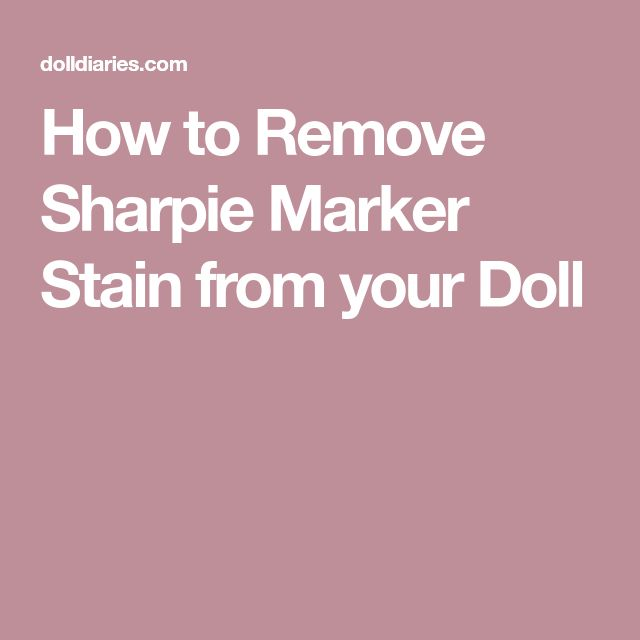 How to Remove Sharpie Marker Stain from your Doll