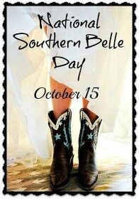 October 15:  I do declare!  I don't know why, when folks, think of Southern Belles, they automatically picture belles in cowgirl boots.  Some are city belles; and, some are country belles; and, I am a city belle!  :)