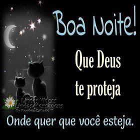 Boa Noite! Que Deus te proteja onde quer que você esteja.