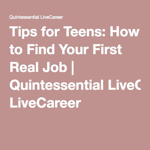 Tips for Teens How to Find Your First Real Job Quintessential - livecareer review