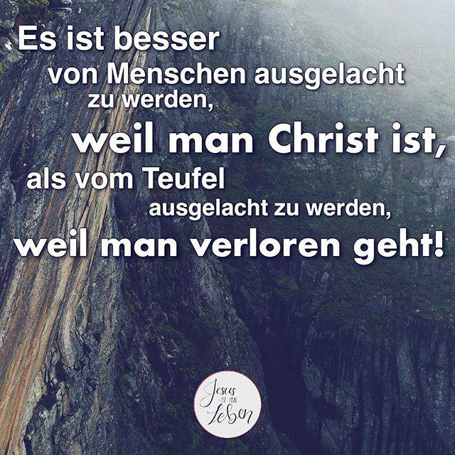Es ist besser von Menschen ausgelacht zu werden weil man Christ ist als vom Teuf…