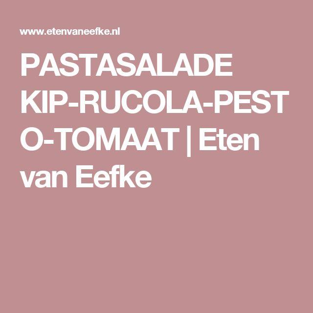 PASTASALADE KIP-RUCOLA-PESTO-TOMAAT | Eten van Eefke