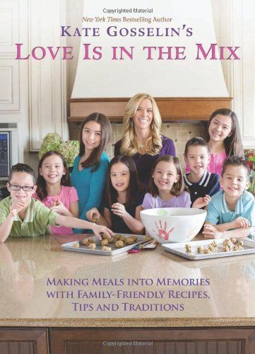 Kate Gosselin's Love Is in the Mix: Making Meals into Memories with Family-Friendly Recipes, Tips and Traditions by Kate Gosselin,http://www.amazon.com/dp/0757317642/ref=cm_sw_r_pi_dp_cRe2sb12J6N9TRJ9