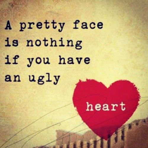 So very true being beautiful on the outside doesn't matter and will fade. I truly feel sorry for all of the people that are so ugly on the inside!
