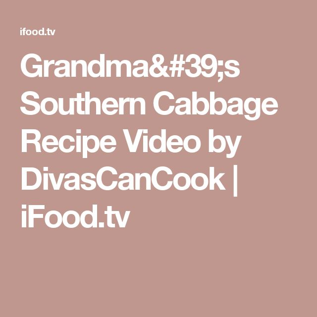 Grandma's Southern Cabbage Recipe Video by DivasCanCook | iFood.tv