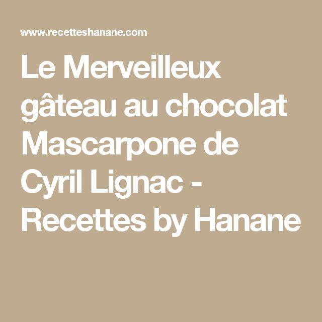 Le Merveilleux gâteau au chocolat Mascarpone de Cyril Lignac - Recettes by Hanane