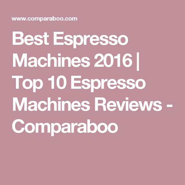 Best Espresso Machines 2016 | Top 10 Espresso Machines Reviews - Comparaboo