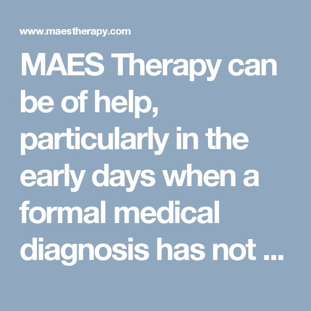 MAES Therapy can be of help, particularly in the early days when a formal medical diagnosis has not yet been possible to establish. MAES Therapy can be of help if your child presents with any, or a combination of symptoms