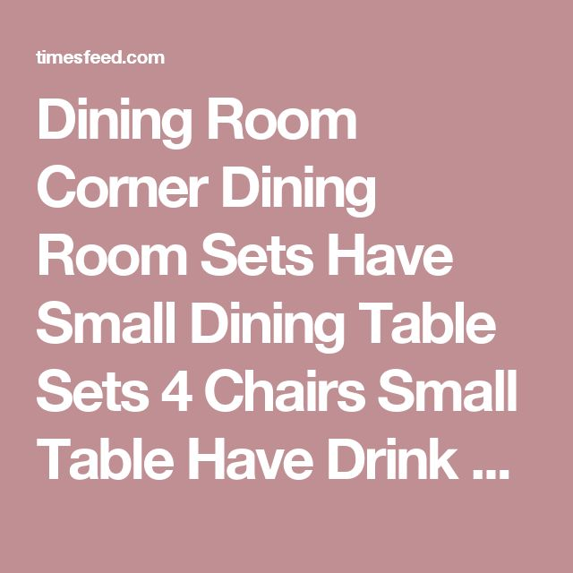 Dining Room Corner Dining Room Sets Have Small Dining Table Sets 4 Chairs Small Table Have Drink Around Grey Painted Wall With White Curtain Above Wood Floor Tips in Searching for Discount Dining Room Sets Country Style. Country French. Broyhill.  ~ Home Designing Tips