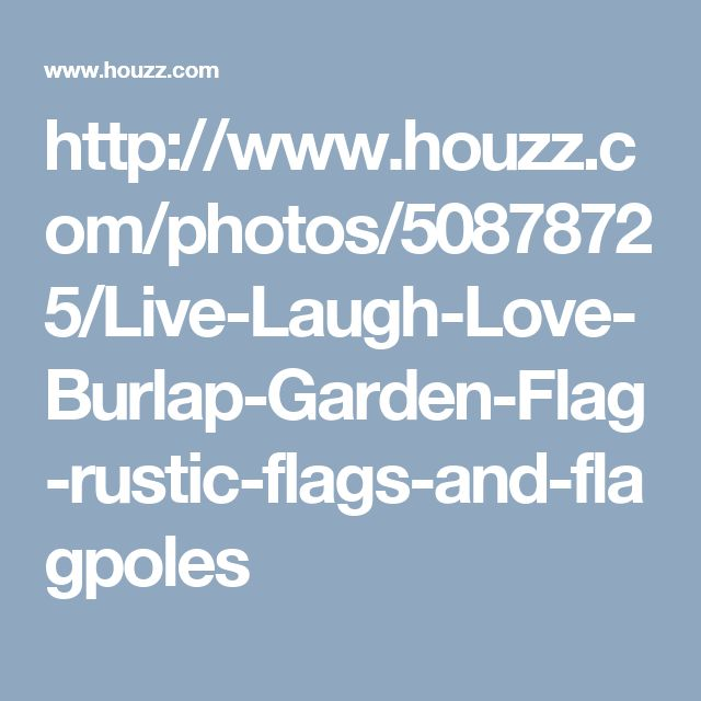 http://www.houzz.com/photos/50878725/Live-Laugh-Love-Burlap-Garden-Flag-rustic-flags-and-flagpoles